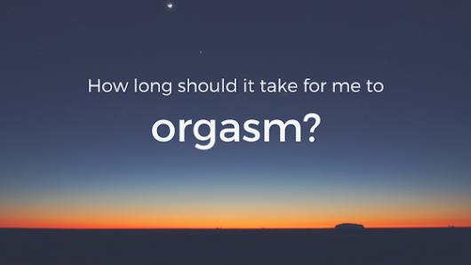 How Long Should It Take to Orgasm?