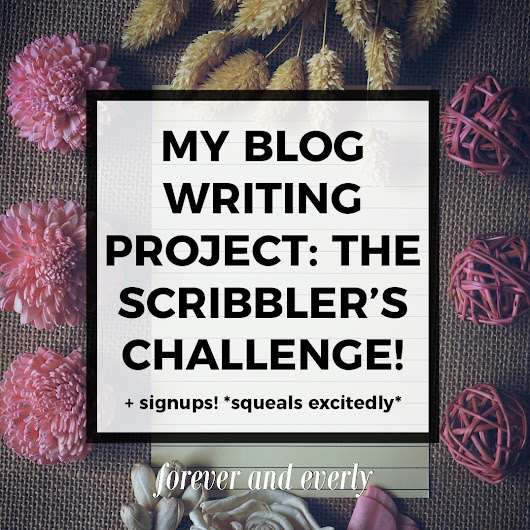 Introducing The Scribbler's Challenge: My Blog Writing Project! (+ Sign-Ups! Deadline Jul. 19) *cue excited screaming*