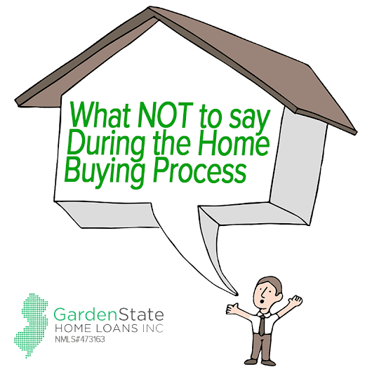 what not to say during the home buying process garden state home loans - Garden State Home Loans