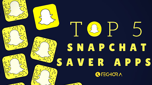 Top 5 Best Snapchat Saver Apps for Android - Save your Snapchat Stories - Techora
