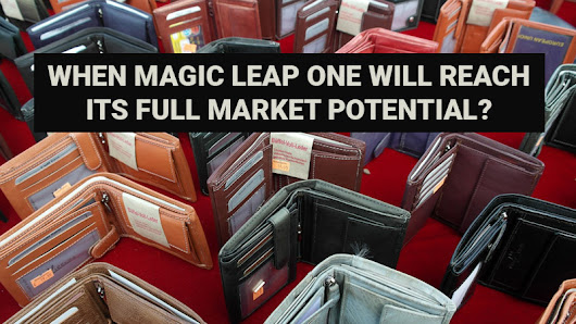 When Magic Leap One will reach its Mass-Market Potential?
