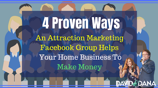 Ways An Attraction Marketing Facebook Group Helps Your Home Business