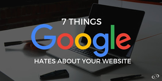 7 Things Google Hates About Your Website
