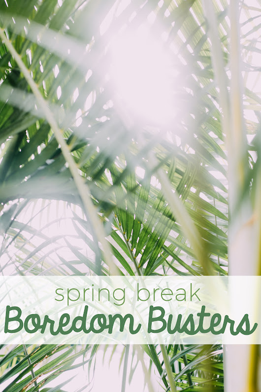 Spring Break Boredom Busters Your Kids will Love - Mama Plus One