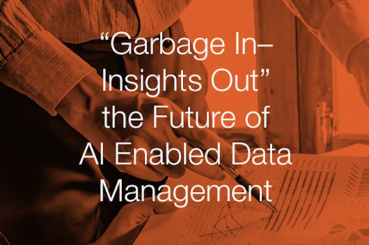 """Garbage In – Insights Out"" the Future of AI Enabled Data Management"