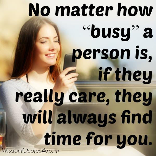 No Matter How Busy A Person Is Wisdom Quotes