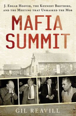 Mafia Summit J Edgar Hoover The Kennedy Brothers And The Meeting That Unmasked The Mob