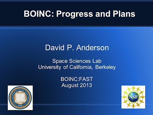 BOINC: Progress and Plans David P. Anderson Space Sciences Lab University of California, Berkeley BOINC:FAST August 2013