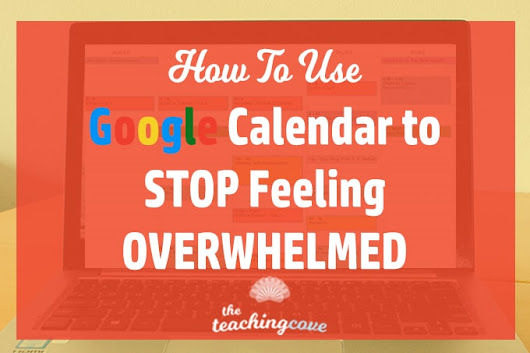 How To Use Google Calendar To Stop Feeling Overwhelmed - The Teaching Cove