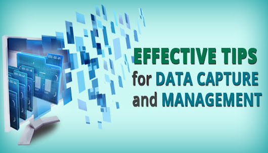 Smart Tips For Effective Data Capture And Data Management