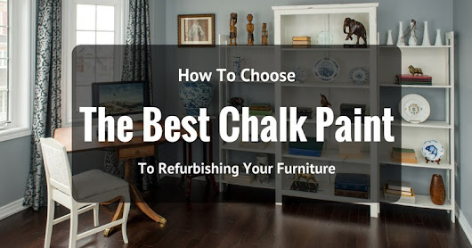 The Best Chalk Paint For Furniture Reviews 2018