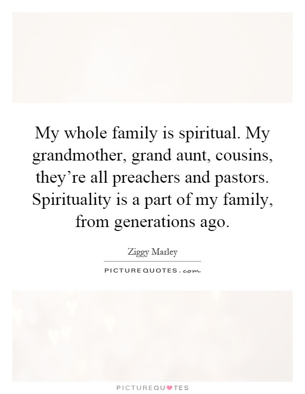 My Whole Family Is Spiritual My Grandmother Grand Aunt