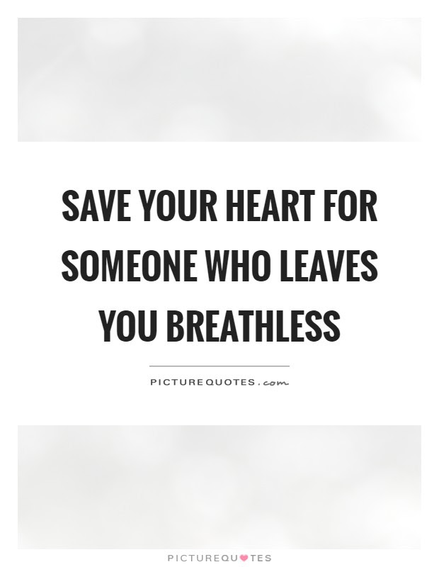 Save Your Heart For Someone Who Leaves You Breathless Picture Quotes