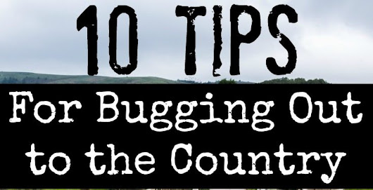 10 Tips For Bugging Out to the Country - Survival Mom