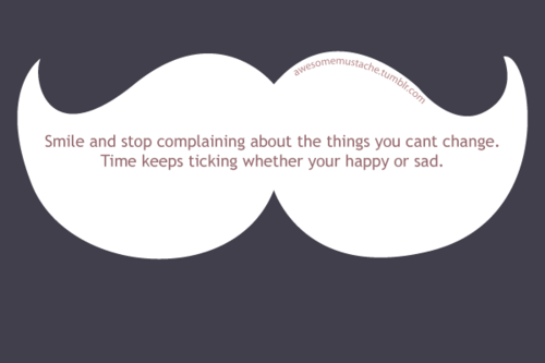 Smile And Stop Complaining About The Thing You Cant Change Time