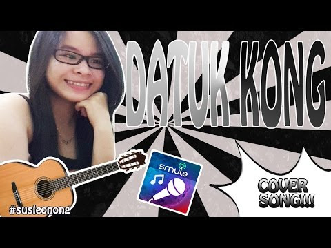 DATUK KONG COVER BY SUSIE ONONG