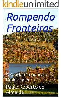 Rompendo Fronteiras: A Academia pensa a Diplomacia (Portuguese Edition)