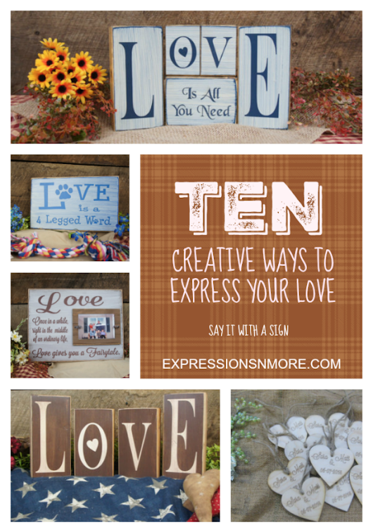Ten Creative Ways to Express Your Love - Say It With a Sign - Expressions 'n more