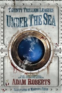 Twenty Trillion Leagues Under The Sea - Adam Roberts, Mahendra Singh
