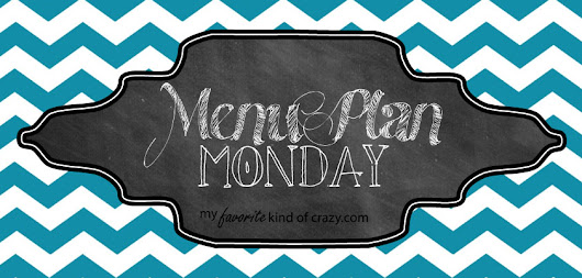 Menu Plan Monday 3/2/15 - My Favorite Kind of Crazy