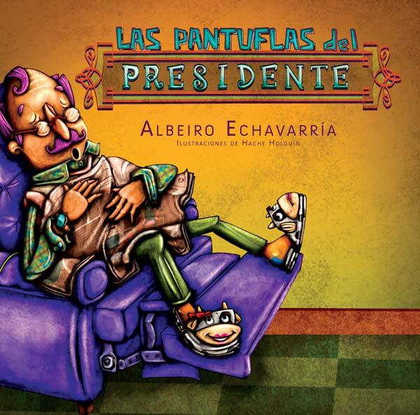 Ilustración y diseño. Libro, Las pantuflas del Presidente por Hache Holguín