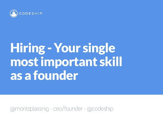 Hiring - Your single most important skill as a founder