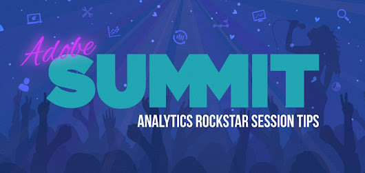 Adobe Summit: Tips to Become an Adobe Analytics Rockstar | Blast