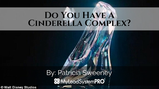 Do You Have A Cinderella Complex? • My Lead System PRO - MyLeadSystemPRO