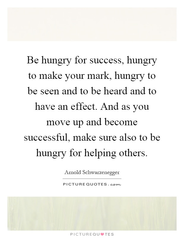 Be Hungry For Success Hungry To Make Your Mark Hungry To Be