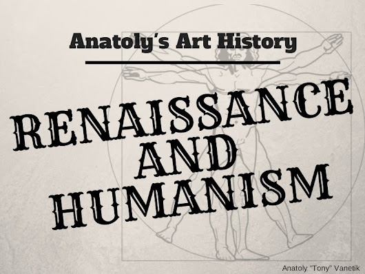 Anatoly's Art History: The Renaissance and Humanism