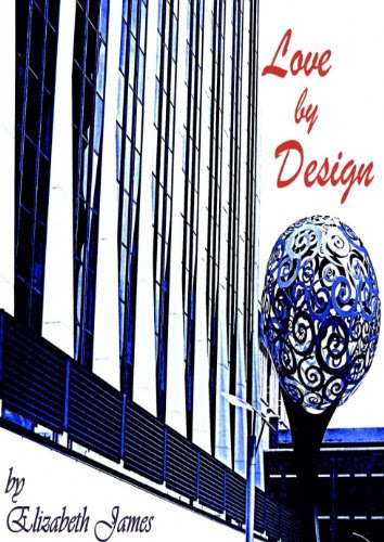 Love By Design (Design series) by Elizabeth James