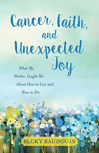Cancer, Faith, and Unexpected Joy