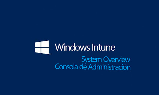System Overview - Windows Intune | Apuntes técnicos