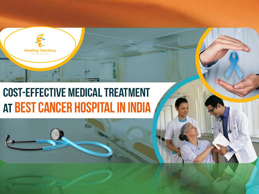 Cost Effective Medical Treatment at Best Cancer Hospitals in India