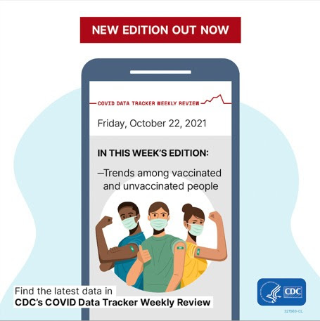 New Edition Out Now COVID Data Tracker Weekly Update Friday, October 22, 2021 In this week's edition: -trends among vaccinted and unvaccinated people find the latest date in CDC's DOVID Data Tracker Weekly Review