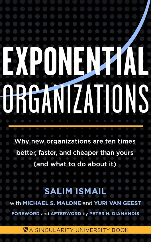 Exponential Organizations: Why new organizations are ten times better, faster, and cheaper than yours | Exponential Trends