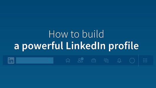 Tips for Building a Great LinkedIn Profile: LinkedIn Career Expert Series