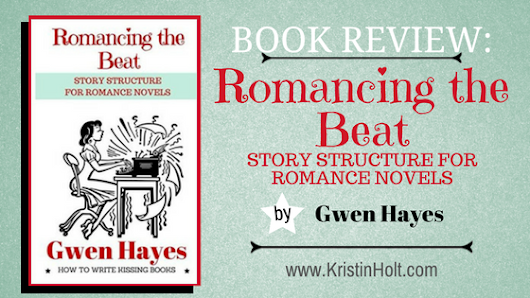 Book Review: ROMANCING THE BEAT: Story Structure for Romance Novels by Gwen Hayes – Kristin Holt