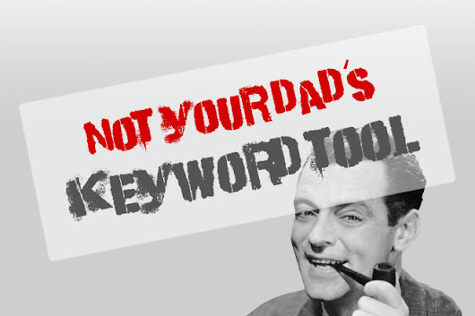 Not Your Dad's Keyword Tool: Getting More Out of Keyword Tools