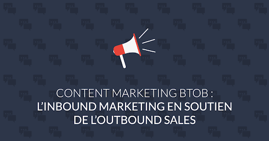 Content marketing BtoB : L'Inbound marketing en soutien de l'Outbound sales