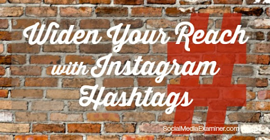 How to Use Instagram Hashtags to Expand Your Reach : Social Media Examiner