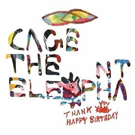 Cage the Elephant - Thank You Happy Birthday