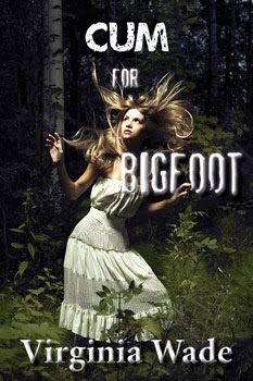 Cum For Bigfoot (The Monster Sex Series #1)