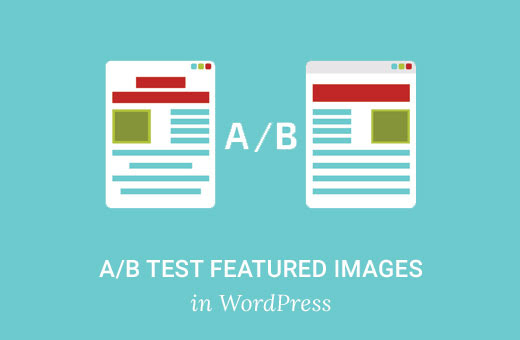 How to A/B Split Test Featured Images in WordPress