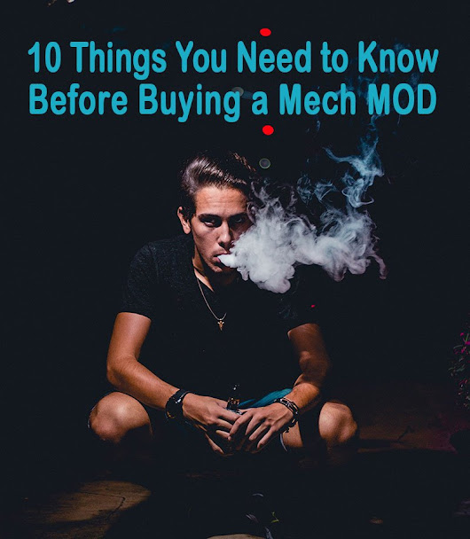 10 Things You Need To Know Before Buying Your Next Mech MOD | Best-E-Cigarette-Guide