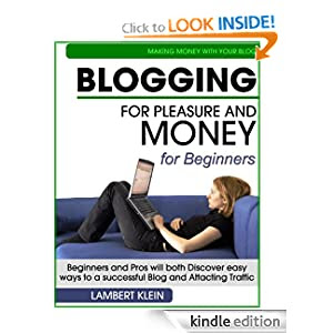 Blogging for Pleasure and Money - Discover Easy Ways to a Successful Blog and Attracting Traffic
