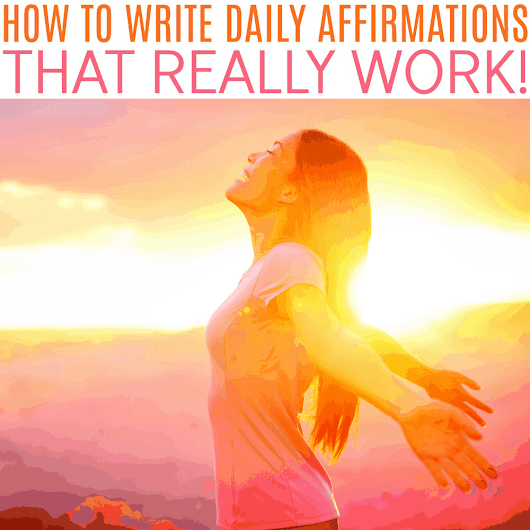 How to Write Daily Affirmations That Really Work!