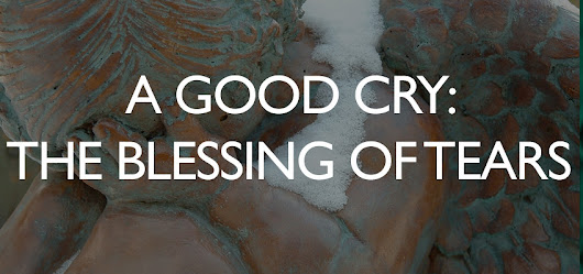 A Good Cry: The Blessing of Tears