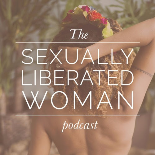 Ep. 18: How To Find Sexual Liberation After Trauma by The Sexually Liberated Woman