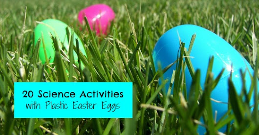 20 Science Activities with Plastic Easter Eggs | Inspiration Laboratories